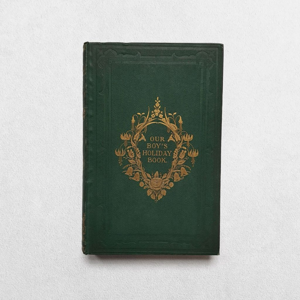 Our Boy's Holiday Book Specially Designed For Entertainment Of Boys In Their Holiday Hours With Six Whole-Page Coloured Engravings And Thirty-Six Other Illustrations - front